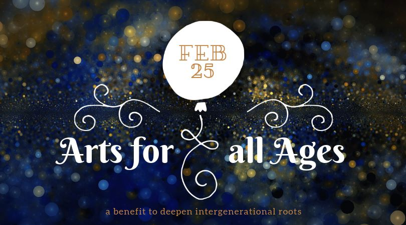 Arts for All Ages: A Benefit to Deepen Intergenerational Roots | February 25