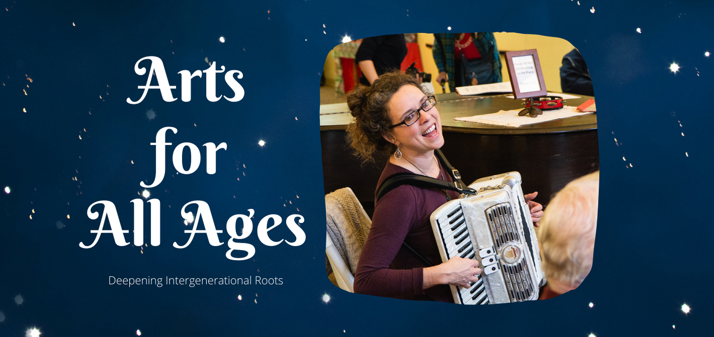 Arts for All Ages: Deepening Intergenerational Roots